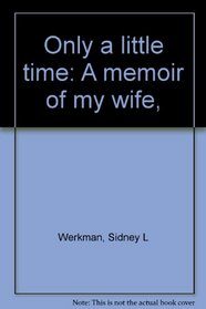 Only a little time: A memoir of my wife,