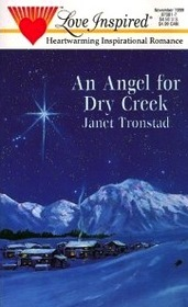 An Angel for Dry Creek (Dry Creek, Bk 1) (Steeple Hill Love Inspired, No 81)