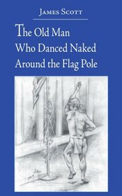 The Old Man Who Danced Naked Around the Flag Pole