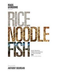 Rice, Noodle, Fish: Deep Travel Through Japan's Food Culture
