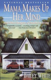 Mama Makes Up Her Mind : And Other Dangers of Southern Living