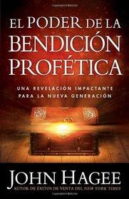 El Poder De La Bendicion Profetica: Descubra el poder de esculpir su futuro, su carrera, su vida y la de su familia! (Spanish Edition)