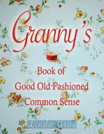 Granny's Book of Good Old-Fashioned Common Sense