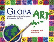 Global Art: Activities, Projects and Inventions from Around the World