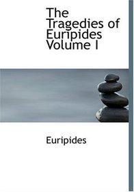 The Tragedies of Euripides   Volume I (Large Print Edition)