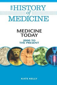 Medicine Today: 2000 to the Present (The History of Medicine)