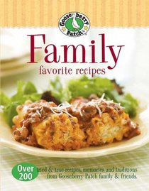 Gooseberry Patch Family Favorites Recipes: Over 200 tried & true recipes, memories and traditions from Gooseberry Patch family and friends (Gooseberry Patch)