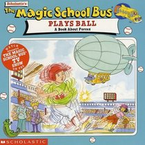 The Magic School Bus Plays Ball: A Book About Forces (Magic School Bus)
