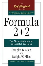 Formula 2 + 2 : The Simple Solution for Successful Coaching (Blanchard, Ken)
