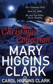 Mary & Carol Higgins Clark Christmas Collection: The Christmas Thief, Deck the Halls, He Sees You When You're Sleeping