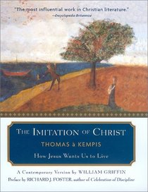 The Imitation of Christ : How Jesus Wants us to Live