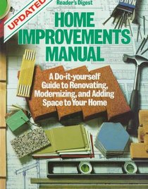 Home Improvements Manual: A Do-it-yourself Guide to Renovating, Modernizing, and Adding Space to Your Home