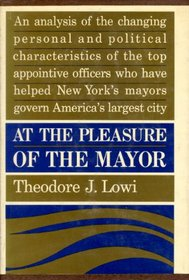 At the Pleasure of the Mayor: Patronage and Power in New York City, 1898-1958