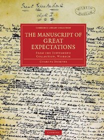 The Manuscript of Great Expectations: From the Townshend Collection, Wisbech (Cambridge Library Collection - Literary  Studies)