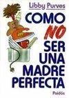 Como No Ser Una Madre Perfecta (Spanish Edition)