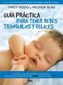 Guia practica para tener bebes tranquilos y felices (The Baby Whisperer Solves All Your Problems) (Spanish Edition)