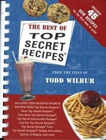 The Best Of Top Secret Recipes: Includes Todd Wilbur's Favorite Recipes from Top Secret Recipes, More Top Secret Recipes, Even More Top Secret Recipes, . . .