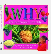 Why Are Pineapples Prickly : Questions Children Ask About Food (Why Books.)