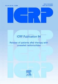 ICRP Publication 94:  Release of Patients after Therapy with Unsealed Radionuclides (International Commission on Radiological Protection)