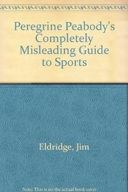 Peregrine Peabody's Completely Misleading Guide to Sports