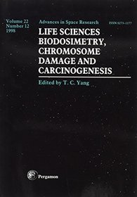 Life Sciences: Biodosimetry, Chromosome Damage and Carciongenesis (Advances in Space Research)