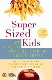 SuperSized Kids : How to Rescue Your Child from the Obesity Threat