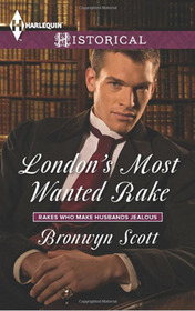 London's Most Wanted Rake (Rakes Who Make Husbands Jealous, Bk 2) (Harlequin Historicals, No 1180)