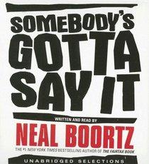 Somebody's Gotta Say It (Audio CD) (Abridged)
