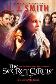 The Secret Circle: The Initiation / The Captive, Part I (TV Tie-in Edition)