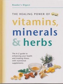 THE HEALING POWER OF VITAMINS, MINERALS and HERBS