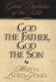 God the Father, God the Son: Great Doctrines of the Bible (Great Doctrines of the Bible (Crossway Books), V. 1)