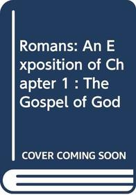 Romans: An Exposition of Chapter 1 : The Gospel of God