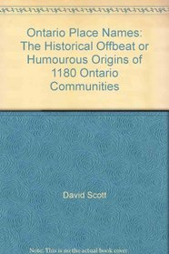 Ontario Place Names: The Historical, Offbeat, or Humourous Origins of 1,180 Ontario Communities