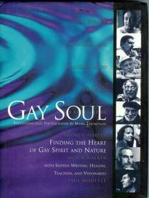 Gay Soul: Finding the Heart of Gay Spirit and Nature With Sixteen Writers, Healers, Teachers, and Visionaries
