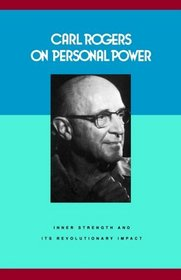 Carl Rogers on Personal Power: Inner Strength and Its Revolutionary Impact