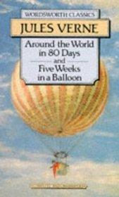 Around the World in Eighty Days / 5 Weeks in a Balloon (Wordsworth Classics)