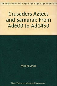 Crusaders Aztecs and Samurai: From Ad600 to Ad1450