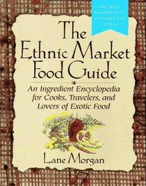 The Ethnic Market Food Guide: An Ingredient Encyclopedia for Cooks, Travelers, and Lovers of Exotic Food