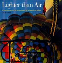Lighter Than Air : An Illustrated History of the Development of Hot-Air Balloons and Airships