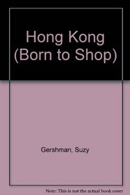 Born to Shop: Hong Kong : The Super-Shopper's Guide to Name-Brand, Designer and Bargain Shoppping (Frommer's Born to Shop Hong Kong)