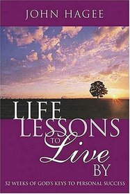 Life Lessons to Live By : 52 Weeks of God's Keys to Personal Success