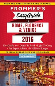Frommer's EasyGuide to Rome, Florence and Venice 2016 (Easy Guides)