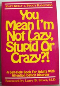 You Mean I'm Not Lazy, Stupid, or Crazy?!: A Self-Help Book for Adults With Attention Deficit Disorder
