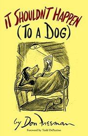 It Shouldn't Happen (to a Dog)