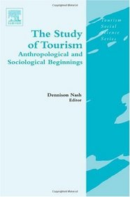 The Study of Tourism: Anthropological and Sociological Beginnings (Tourism Social Science Series)