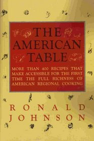 The American Table: More Than 400 Recipes That Make Accessible for the First Time the Full Richness of American Reigional Cooking