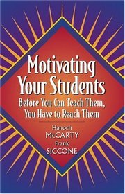 Motivating Your Students: Before You Can Teach Them, You Have to Reach Them