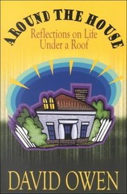 Around the House: Reflections on Life Under a Roof  (Large Print)