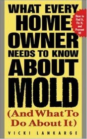 What Every Home Owner Needs to Know About Mold: And What to Do About It