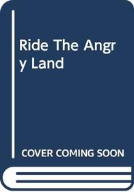 Ride The Angry Land